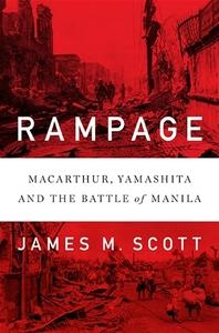 Rampage: MacArthur, Yamashita, and the Battle of Manila [Hardcover]